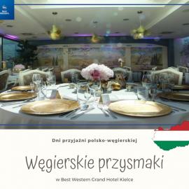 Dni kuchni węgierskiej w kieleckim hotelu Best Western Grand
