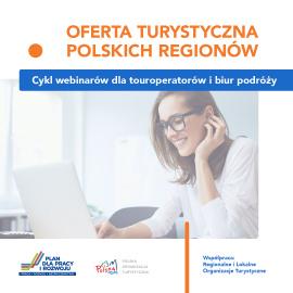 Oferta turystyczna polskich regionów - cykl webinarów dla touroperatorów i biur podróży